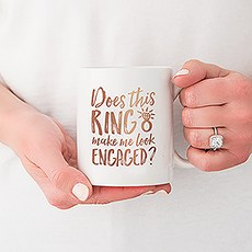 Personalized Coffee Mug - Does This Ring Make Me Look Engaged?
