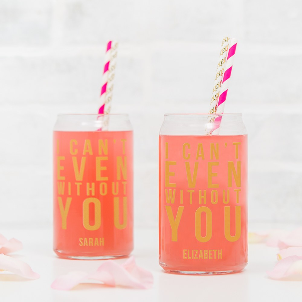 Personalized Can Shaped Drinking Glass – I Can't Even Without You Print