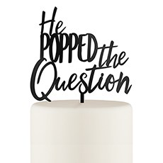 He Popped the Question Acrylic Cake Topper - Black
