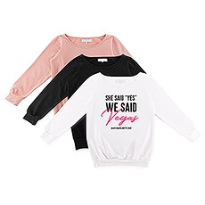 "Personalized Bridal Party Wedding Sweatshirt - She Said ""Yes"" We Said Vegas"