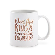 Custom White Ceramic Coffee Mug – Does This Ring Make Me Look Engaged? Print